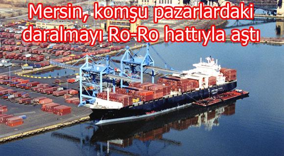 Mersin, komşu pazarlardaki daralmayı Ro-Ro hattıyla aştı