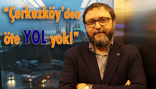 """""""Çerkezköy'den öte yol yok!"""""""