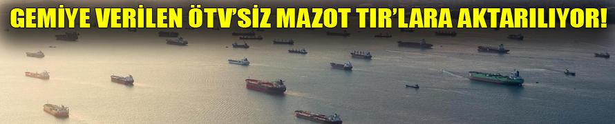 Gemiye verilen ÖTV'siz mazot TIR'lara aktarılıyor