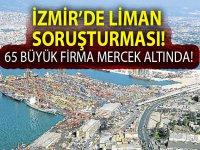 İzmir Limanı'na taşıma yapan 65 firmaya soruşturma