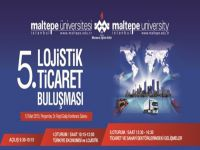 Lojistik sektörü Maltepe Üniversitesi'nde buluşuyor